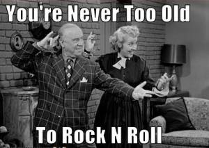 I Love Lucy Never Too old to Rock